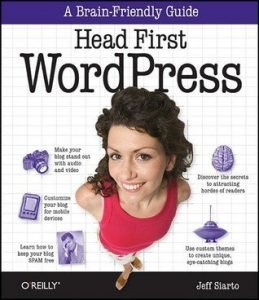 Head First WordPress A Brain-Friendly Guide to Creating Your Own Custom WordPress Blog