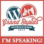 WordCamp Grand Rapids 2012 I'm Speaking