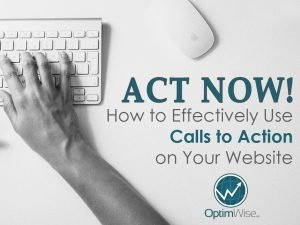 Act Now! How to Effectively Use Calls to Action on Your Website