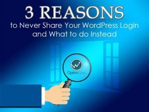 3 Reasons to Never Share Your WordPress Login and What to do Instead
