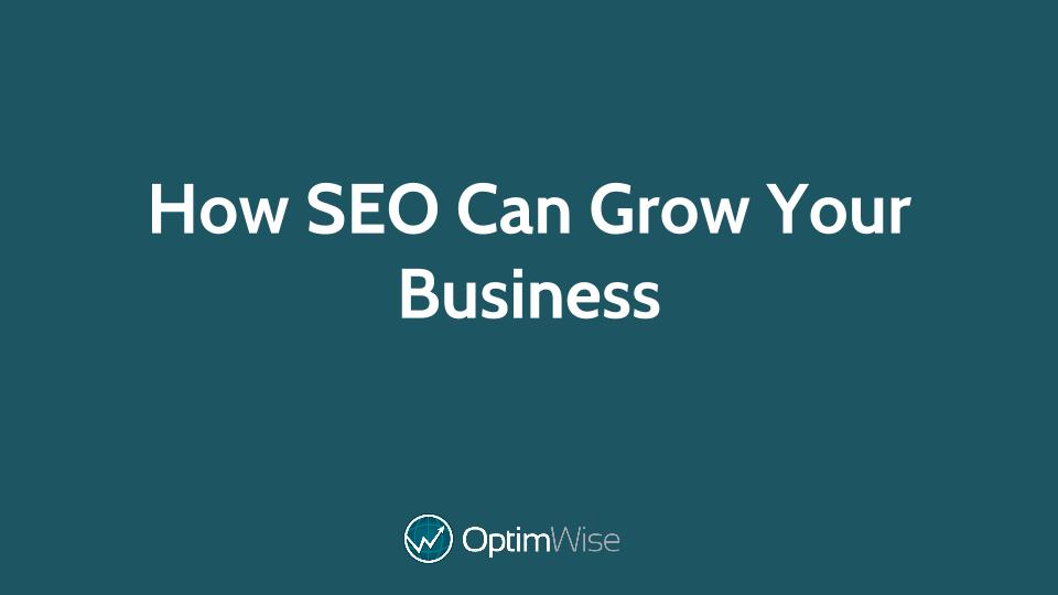 How SEO Can Grow Your Business | OptimWise