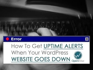 How To Get Uptime Alerts When Your WordPress Website Goes Down