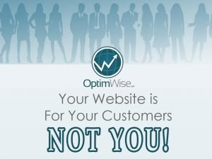 Your Website Is For Your Customers, Not You
