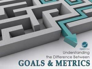 Understanding the Difference Between Goals and Metrics