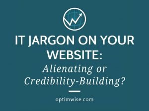 IT Jargon on Your Website: Alienating or Credibility-Building?