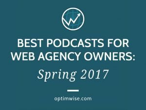 Best Podcasts for Web Agency Owners, Spring 2017