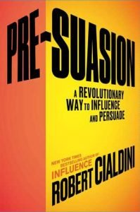 Pre-Suasion: A Revolutionary Way to Influence and Persuade by Robert B. Cialdini (Book Review)