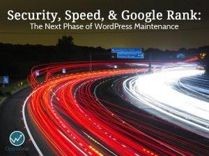 Security, Speed, & Google Rank: The Next Phase of WordPress Maintenance